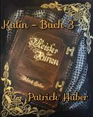 Patrick Huber: Kalin - Buch 3