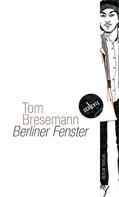 Tom Bresemann: Berliner Fenster