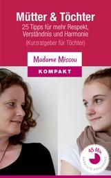 Mütter & Töchter - 25 Tipps für mehr Respekt, Verständnis und Harmonie (Kurzratgeber für Töchter)