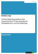 Matthias Vogt: Ist Viral Marketing planbar? Eine praxisorientierte Untersuchung der Erfolgsfaktoren von Viral Marketing