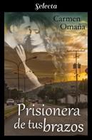 Carmen Omaña: Prisionera de tus brazos