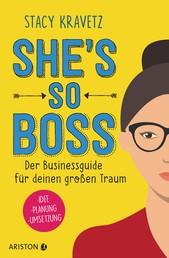She's so boss - Der Businessguide für deinen großen Traum - Idee - Planung - Umsetzung