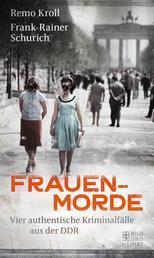 Frauenmorde - Vier authentische Kriminalfälle aus der DDR