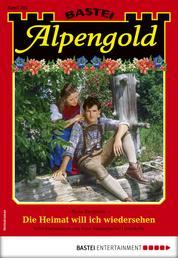 Alpengold 292 - Heimatroman - Die Heimat will ich wiedersehen