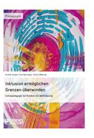 Kristin Kunert: Inklusion ermöglichen – Grenzen überwinden. Schulpädagogik bei Kindern mit Behinderung