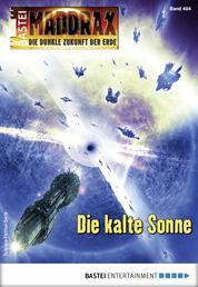 Maddrax 484 - Science-Fiction-Serie - Die kalte Sonne