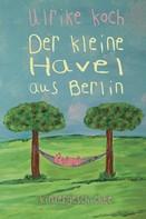 Ulrike Koch: Der kleine Havel aus Berlin