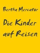 Bertha Mercator: Die Kinder auf Reisen