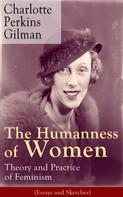Charlotte Perkins Gilman: The Humanness of Women: Theory and Practice of Feminism (Essays and Sketches)
