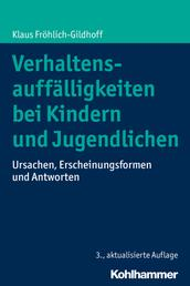Verhaltensauffälligkeiten bei Kindern und Jugendlichen - Ursachen, Erscheinungsformen und Antworten