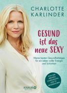 Charlotte Karlinder: Gesund ist das neue Sexy ★★★★