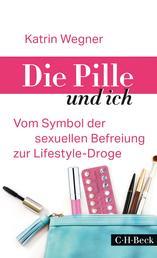 Die Pille und ich - Vom Symbol der sexuellen Befreiung zur Lifestyle-Droge