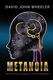 Metanoia - No Such Thing as a Miracle - Only Bad Intelligence