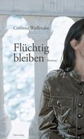 Corinna Waffender: Flüchtig bleiben