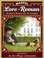 Lore-Roman 107 - Liebesroman - In der Wiege vertauscht