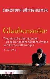 Glaubensnöte - Theologische Überlegungen zu bedrängenden Glaubensfragen und Kirchenerfahrungen
