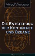 Alfred Wegener: Die Entstehung der Kontinente und Ozeane (Illustrierte Ausgabe)