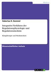 Integrative Verfahren der Regulationsphysiologie und Regulationsmedizin - Klangtherapie und Musikmedizin
