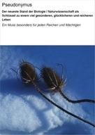Pseudonymus: Der neueste Stand der Biologie / Naturwissenschaft als Schlüssel zu einem viel gesünderen, glücklicheren und reicheren Leben