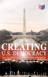 Creating U.S. Democracy: Key Civil Rights Acts, Constitutional Amendments, Supreme Court Decisions & Acts of Foreign Policy (Including Declaration of Independence, Constitution & Bill of Rights) - The Most Important Legal Documents, Established Principles & Crucial Court Cases Which Built the America as We Know It