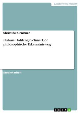 Platons Höhlengleichnis. Der philosophische Erkenntnisweg