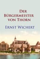 Ernst Wichert: Der Bürgermeister von Thorn