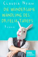 Claudia Nehm: Die wundersame Wandlung des Dr. Felix Tabeks ★★★