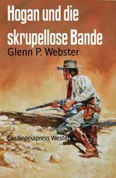 Hogan und die skrupellose Bande - Cassiopeiapress Western