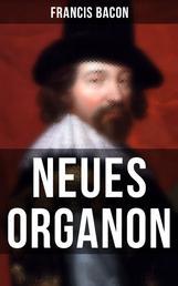 Neues Organon - Hauptwerk der Philosophie: Neues Werkzeug der Kenntnisse - Erkenntniskritisches Konzept des Empirismus