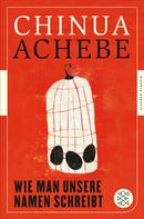 Chinua Achebe: Wie man unsere Namen schreibt ★★★★★