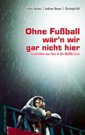 Volker Backes: Ohne Fußball wär'n wir gar nicht hier ★★★★