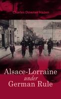 Charles Downer Hazen: Alsace-Lorraine under German Rule