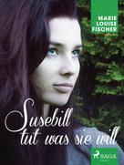 Marie Louise Fischer: Susebill tut was sie will