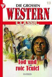 Die großen Western Classic 13 - Tod und rote Teufel
