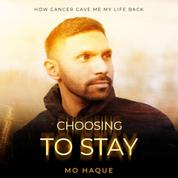 Choosing To Stay - How Cancer Gave Me My Life Back