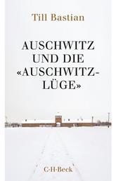 Auschwitz und die 'Auschwitz-Lüge' - Massenmord, Geschichtsfälschung und die deutsche Identität