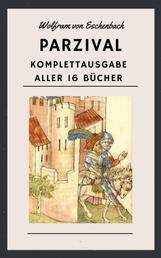 Wolfram von Eschenbach - Parzival - Komplettausgabe aller 16 Bücher