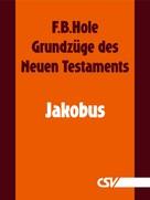 F. B. Hole: Grundzüge des Neuen Testaments - Jakobus