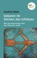 Caroline Bayer: Geboren im Zeichen des Schützen ★★★★