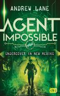 Andrew Lane: AGENT IMPOSSIBLE - Undercover in New Mexico ★★★