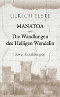 Ulrich Elste: MANATOA und Die Wandlungen des Heiligen Wendelin