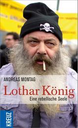 Lothar König - Eine rebellische Seele