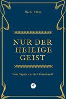Heinz Böhm: Nur der Heilige Geist …