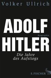 Adolf Hitler - Die Jahre des Aufstiegs 1889 - 1939 Biographie