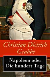 Napoleon oder Die hundert Tage - Ein Drama in fünf Aufzügen