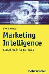 Marketing Intelligence - Ein Lehrbuch für die Praxis