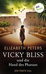 Vicky Bliss und die Hand des Pharaos - Der fünfte Fall - Kriminalroman