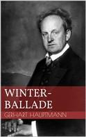 Gerhart Hauptmann: Winterballade