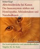 Robert Kopf: Abwehrschwäche bei Katzen Das Immunsystem stärken mit Homöopathie, Schüsslersalzen und Naturheilkunde