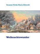 Susanne Ulrike Maria Albrecht: Weihnachtswunder